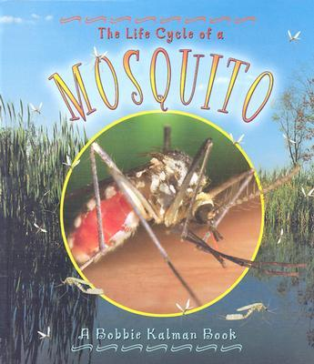 The Life Cycle of a Mosquito by Kalman, Bobbie