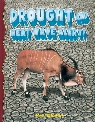 Drought and Heat Wave Alert   Disaster Alert    Library Binding  by Challen, ...