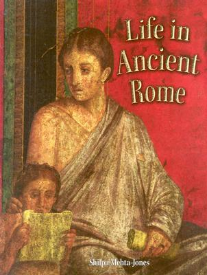 Life in Ancient Rome  Peoples of the Ancient World  by Mehta-Jones, Shilpa