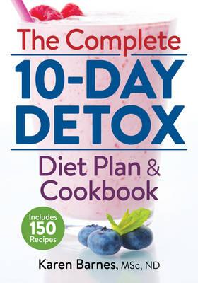The Complete 10-Day Detox Diet Plan and Cookbook : Includes 150 Recipes