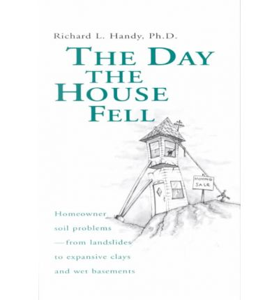 The Day the House Fell : Homeowner Soil Problems from Landslides to Expansive Clays and Wet Basements