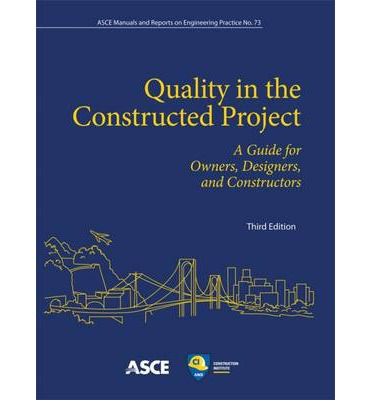 Quality in the Constructed Project : A Guide for Owners, Designers and Constructors