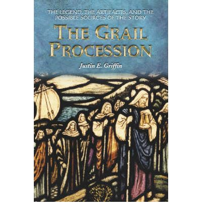 The Grail Procession : The Legend, the Artifacts, and the Possible Sources of the Story