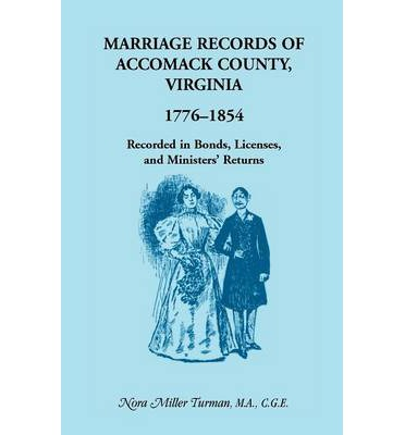 Scarica gratis in formato pdf Marriage Records of Accomack County, Virginia, 1776-1854 : Recorded in Bonds, Licenses, and Ministers Returns in Italian ePub 9780788401350 by Nora Miller Turman