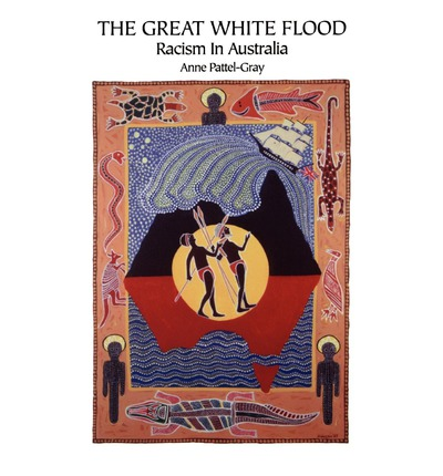 The Great White Flood: Racism in Australia : Critically Appraised from an Aboriginal Historico-Theological Viewpoint