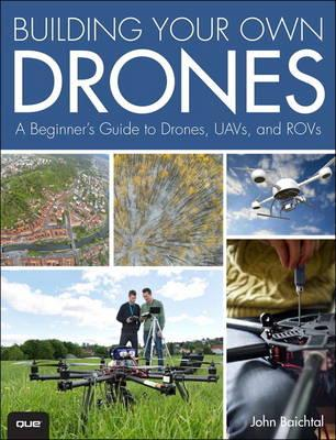 Building Your Own Drones : A Beginners' Guide to Drones, Uavs, and Rovs
