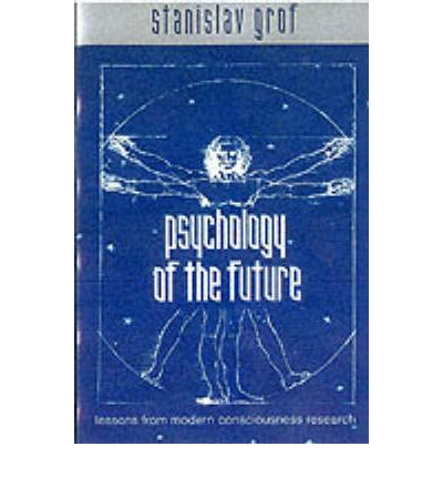 Psychology of the Future : Lessons from Modern Consciousness Research