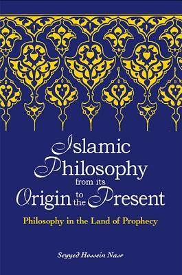 Islamic Philosophy from Its Origin to the Present : Philosophy in the Land of Prophecy