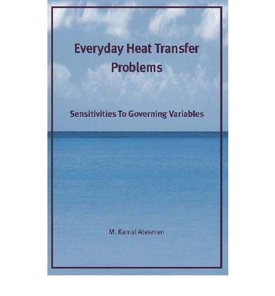 Everyday Heat Transfer Problems : Sensitivities to Governing Variables
