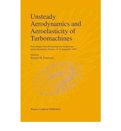 E-Books in portugiesischer Sprache für den Download Unsteady Aerodynamics and Aeroelasticity of Turbomachines : Proceedings of the 8th International Symposium Held in Stockholm, Sweden, 14-18 September 1997 by Torsten H. Fransson"