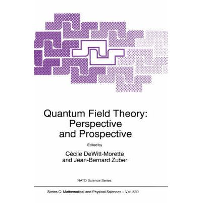 Quantum Field Theory: Proceedings of the NATO Advanced Study Institute, Les Houches, France, 15-26 June 1998 : Perspective and Prospective