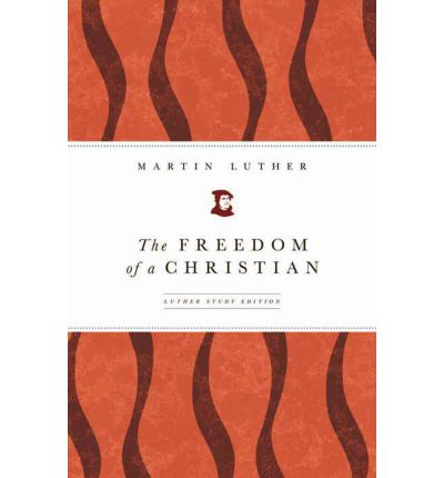 luthers treatise on christian liberty To state that luther, in his essay: treatise on christian liberty destroyed the motivation to live a morally good life would be an all too quick and equally false presumption.