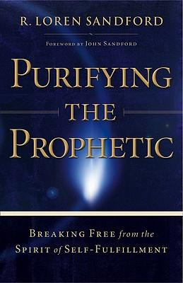 Purifying the Prophetic : Breaking Free from the Spirit of Self-fulfillment