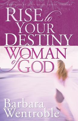 Kostenloser Download für Kindle Ebooks Rise to Your Destiny Woman of God by Barbara Wentroble 080079754X in German FB2