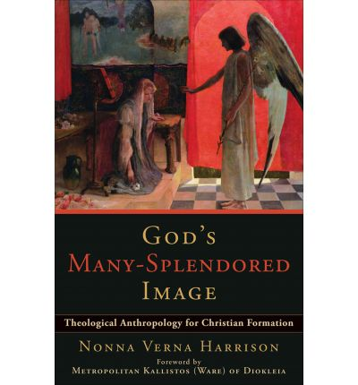 God's Many-splendored Image : Theological Anthropology for Christian Formation