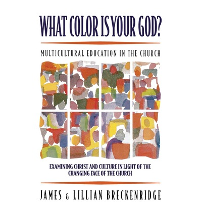 What Color is Your God? : Multicultural Education in the Church