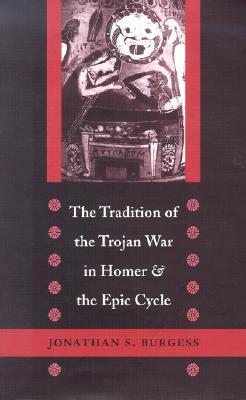 "The Tradition of the Trojan War in Homer and the ""Epic Cycle"""