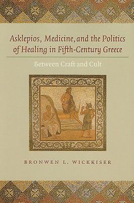 Asklepios, Medicine, and the Politics of Healing in Fifth-century Greece