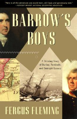 Barrow's Boys : A Stirring Story of Daring, Fortitude, and Outright Lunacy