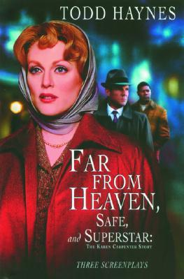 Far from Heaven, Safe, and Superstar: The Karen Carpenter Story : Three Screenplays