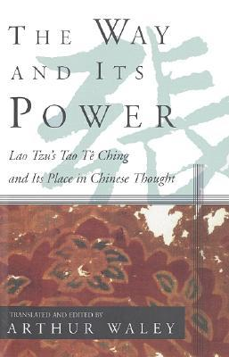 The Way and Its Power : A Study of the Tao TE Ching and Its Place in Chinese Thought