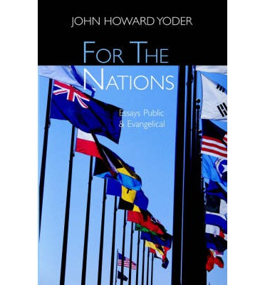 john howard yoder essays Looking for books by john howard yoder see all books authored by john howard yoder, including the politics of jesus, and what would you do, and more on thriftbookscom.