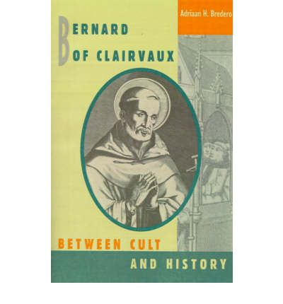 Bernard of Clairvaux : Between Cult and History