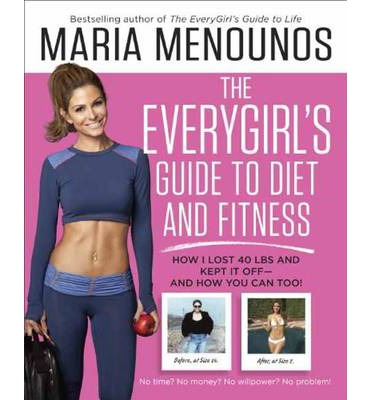 The Everygirl Diet : How I Learned to Eat Right, Dropped 40 Pounds, and Took Control of My Life - and How You Can Too!