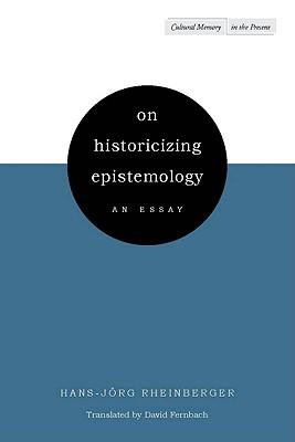 On Historicizing Epistemology : an Essay.