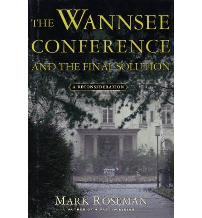 an analysis of the wannsee conference and conspiracy in the wannsee conference by mark roseman