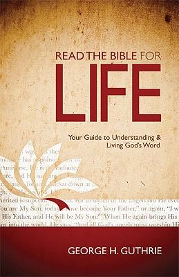 Read the Bible for Life : Your Guide to Understanding & Living God's Word