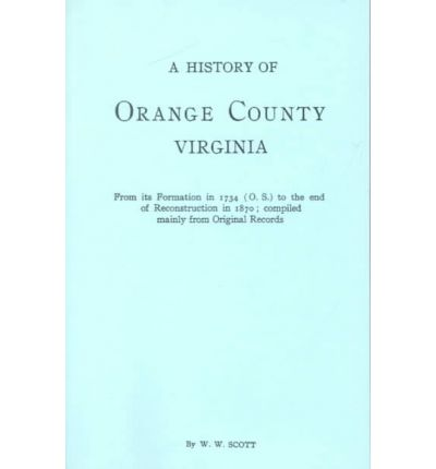 Descargas gratuitas de libros electrónicos en mp3 A History of Orange County, Virginia, from Its Formation in 1734 to the End of Reconstruction in 1870, Compiled Mainly from Original Records. with a 9780806305950 in Spanish iBook