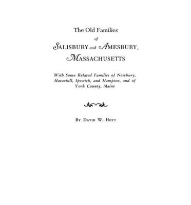 Download gratuito del formato di testo Ebook The Old Families of Salisbury and Amesbury, Massachusetts. with Some Related Families of Newbury, Haverhill, Ipswich, and Hampton, and of York County, Maine. Three Volumes and Supplement in One Volume
