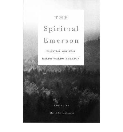 the essential writings of ralph waldo emerson Ralph waldo emerson (1803–1882)  the spiritual emerson essential writings by ralph waldo emerson by ralph waldo emerson edited by david m robinson.