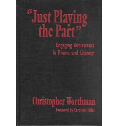 Scarica Ebooks mobi gratis Just Playing the Part : Engaging Adolescents in Drama and Literacy by Christopher Worthman PDF