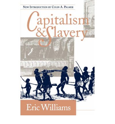 eric williams thesis capitalism slavery
