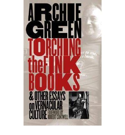 book culture essay fink other torching vernacular Torching the fink books and other essays on vernacular culture by archie green the university of north carolina press paperback good spine creases, wear to.