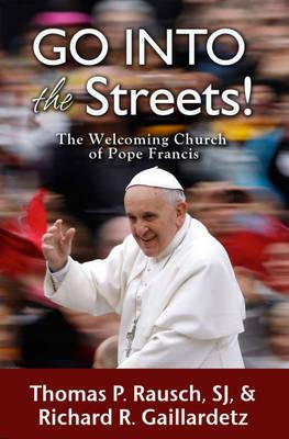 Go into the Streets! : The Welcoming Church of Pope Francis