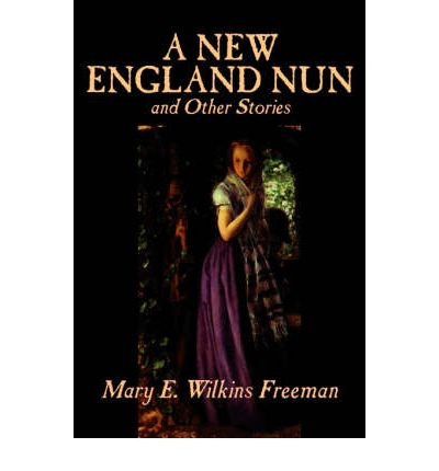 "Chains of love - An analysis of Mary Wilkins Freeman's ""A New England Nun"""