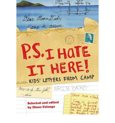 P.S. I Hate it Here : Kids' Lettters from Camp