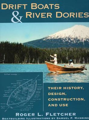 Drift Boats and River Dories : Their History, Design, Construction and Use