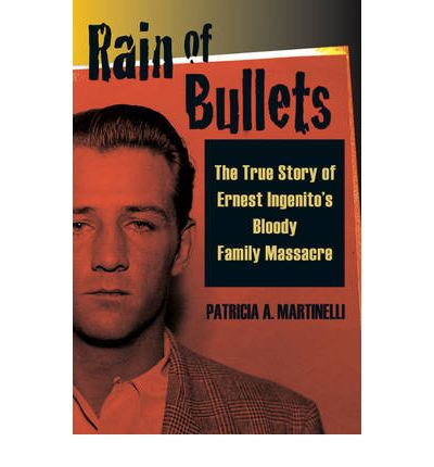Rain of Bullets: The True Story of Ernest Ingenito  s Bloody Family Massacre b...