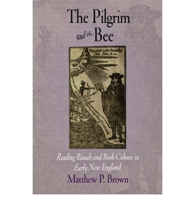 The Pilgrim and the Bee : Reading Rituals and Book Culture in Early New England