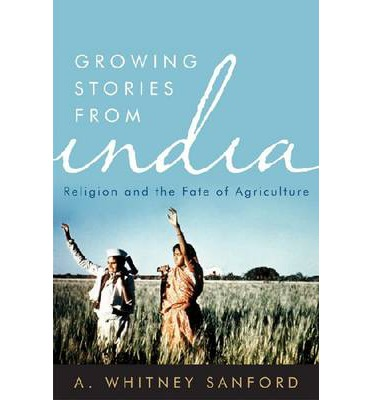 Growing Stories from India : Religion and the Fate of Agriculture