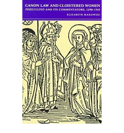 Canon Law and Cloistered Women : Periculoso and Its Commentators, 1298-1545