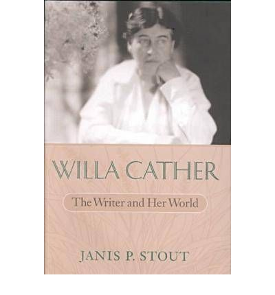Willa Cather : The Writer and Her World