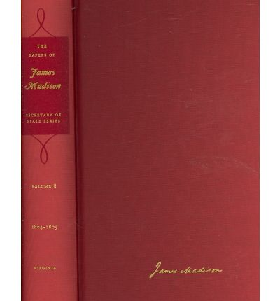 The Papers of James Madison: 1 September 1804 - 31 January 1805 with a Supplement 1776-1804 v. 8