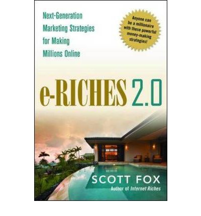 E-Riches 2.0: Next-Generation Strategies for Making Millions Online