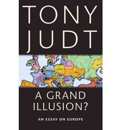 When the Facts Change: Essays by Tony Judt review – a penetrating eye for realpolitik