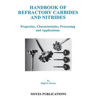 Handbook of Refractory Carbides and Nitrides : Properties, Characteristics, Processing and Apps.
